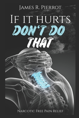 If It Hurts Don't Do That: Narcotic Free Pain Relief