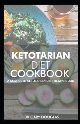 Ketotarian Diet Cookbook: A Complete Ketotarian Diet Recipe Book