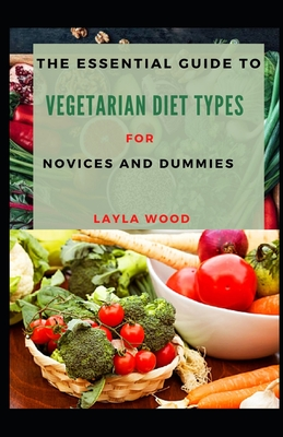 The Essential Guide To Vegetarian Diet Types For Novices And Dummies