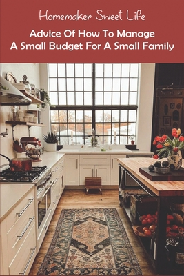 Homemaker Sweet Life: Advice Of How To Manage A Small Budget For A Small Family: Tips For Organising Home