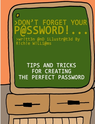 Don't Forget Your Password!: Tips and Tricks for Creating The Perfect Password
