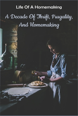 Life Of A Homemaking: A Decade Of Thrift, Frugality, And Homemaking: Homemaking Skills