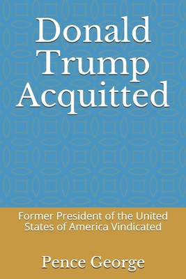 Donald Trump Acquitted: Former President of the United States of America Vindicated