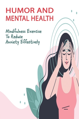 Humor And Mental Health: Mindfulness Exercise To Reduce Anxiety Effectively: How To Stop Anxiety Thoughts
