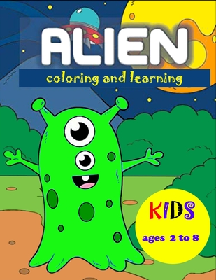 ALIEN coloring and learning: Coloring and Activity Book For Kids Ages 2-8