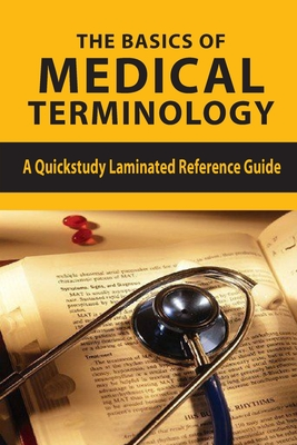 The Basics Of Medical Terminology: A Quickstudy Laminated Reference Guide: Medical Terms Made Easy