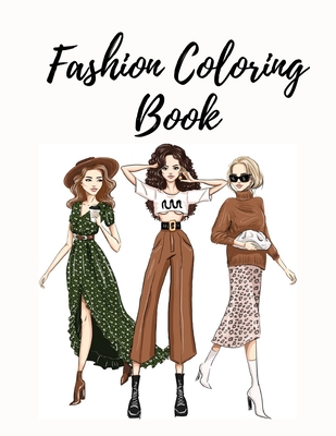 Fashion Coloring Book: Feel Like A Fashion Designer A coloring book for all ages with beautiful illustrations.