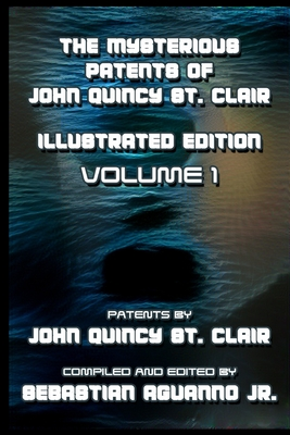 The Mysterious Patents of John Quincy St. Clair: Illustrated Edition (Volume 1)