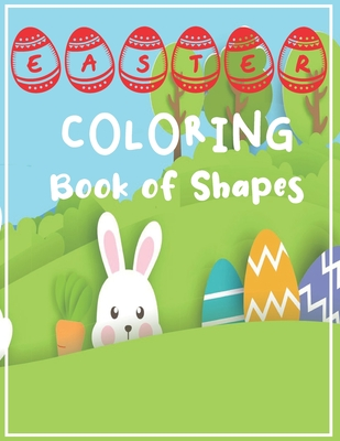 Easter Coloring Book of Shapes: Easter Egg coloring book for Kids, Best mood enhancing Easter gift for Boys and Girls