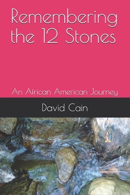 Remembering the 12 Stones: An African American Journey
