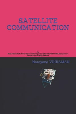 Satellite Communication: For BE/B.TECH/BCA/MCA/ME/M.TECH/Diploma/B.Sc/M.Sc/BBA/MBA/Competitive Exams & Knowledge Seekers