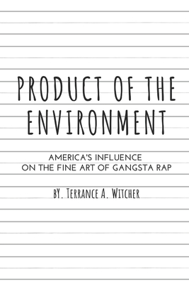 Product of the Environment: America's Influence on the Fine Art of Gangsta Rap