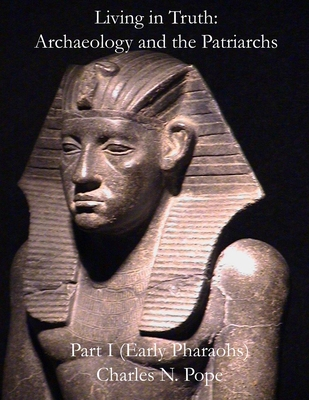Living in Truth: Archaeology and the Patriarchs (Part I)