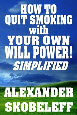 How to Quit Smoking with Your Own Will Power! Simplified PAPERBACK