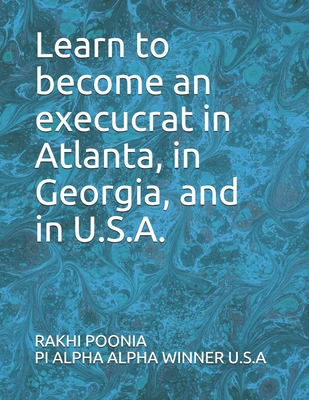 Learn to become an execucrat in Atlanta, in Georgia, and in U.S.A.