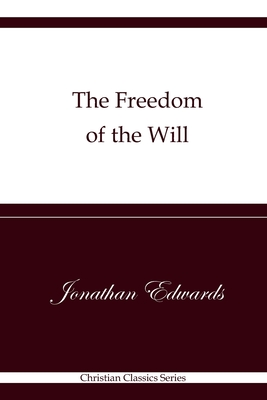 The Freedom of the Will: Christian Classics Series