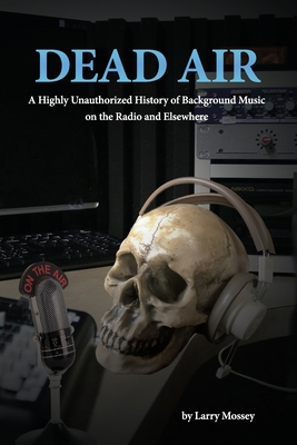 Dead Air: A Highly Unauthorized History of Background Music