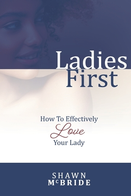 Ladies First: How To Effectively Love Your Lady
