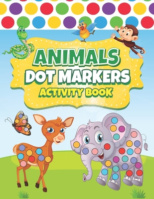 Dot Markers Activity Book Animals: Easy Guided BIG DOTS Dot Coloring Book For Toddlers Preschool Kindergarten Activities Art Paint Daubers For Kids Animals Gifts for Toddlers