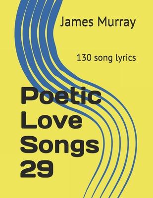 Poetic Love Songs 29: 130 song lyrics