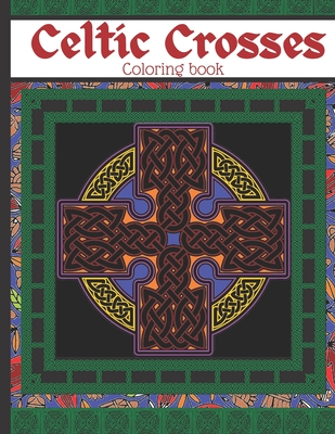 Celtic Crosses Coloring Book: Old Irish Religious Patterns - New Relaxation Ornaments, suitable for kids & adults - 86 pages Christian coloring book - Big coloring designs - Religious coloring book