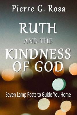 Ruth and the Kindness of God: Seven Lamp Posts to Guide You Home