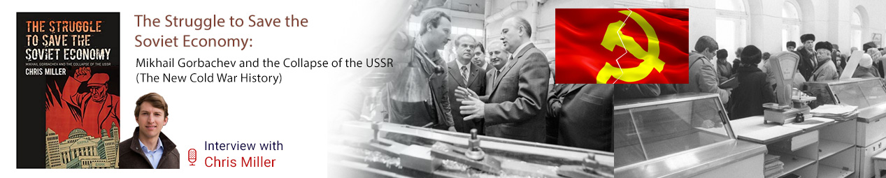The Struggle to Save the Soviet Economy: Mikhail Gorbachev and the Collapse of the USSR (The New Cold War History)