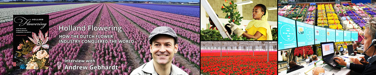 Holland Flowering: How the Dutch Flower Industry Conquered the World