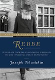 Rebbe: The Life and Teachings of Menachem M. Schneerson, the Most Influential Rabbi in Modern History