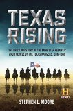 Texas Rising: The Epic True Story of the Lone Star Republic and the Rise of the Texas Rangers, 1836-1846