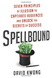 Spellbound: Seven Principles of Illusion to Captivate Audiences and Unlock the Secrets of Success