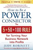 How to Be a Power Connector: The 5 50 100 Rule for Turning Your Business Network into Profits