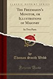 The Freemason's Monitor, or Illustrations of Masonry: In Two Parts (Classic Reprint)