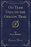 Ox-Team Days on the Oregon Trail (Classic Reprint)