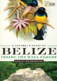 A Natural History of Belize: Inside the Maya Forest (Corrie Herring Hooks)