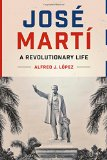 Jos  Mart : A Revolutionary Life (Joe R. and Teresa Lozano Long Series in Latin American and L)