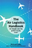 The Air Logistics Handbook: Air Freight and the Global Supply Chain