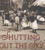 Shutting Out the Sky: Life in the Tenements of New York, 1880-1924 (Jane Addams Honor Book (Awards))
