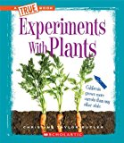 Experiments with Plants (True Books: Experiments)
