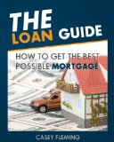 The Loan Guide: How to Get the Best Possible Mortgage.