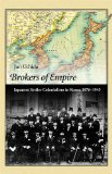Brokers of Empire: Japanese Settler Colonialism in Korea, 1876-1945 (Harvard East Asian Monographs)