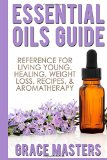 Essential Oils Guide: Reference for Living Young, Healing, Weight Loss, Recipes