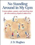 No Standing Around in My Gym: Lesson plans, games, and teaching tips for elementary physical education