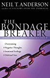 The Bondage Breaker: Overcoming *Negative Thoughts *Irrational Feelings *Habitual Sins