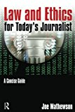 Law and Ethics for Today's Journalist: A Concise Guide