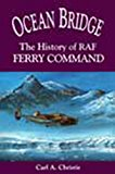 Ocean Bridge: The History of RAF Ferry Command (Heritage)