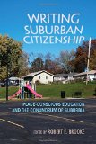 Writing Suburban Citizenship: Place-Conscious Education and the Conundrum of Suburbia (Writing, Culture, and Community Practices)