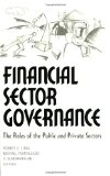 Financial Sector Governance: The Roles of the Public and Private Sectors (World Bank/Imf/Brookings Emerging Markets Series)