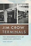 Jim Crow Terminals: The Desegregation of American Airports (Politics and Culture in the Twentieth-Century South Ser.)