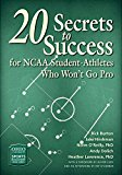 20 Secrets to Success for NCAA Student-Athletes Who Won't Go Pro (Ohio University Sports Management Book Series)